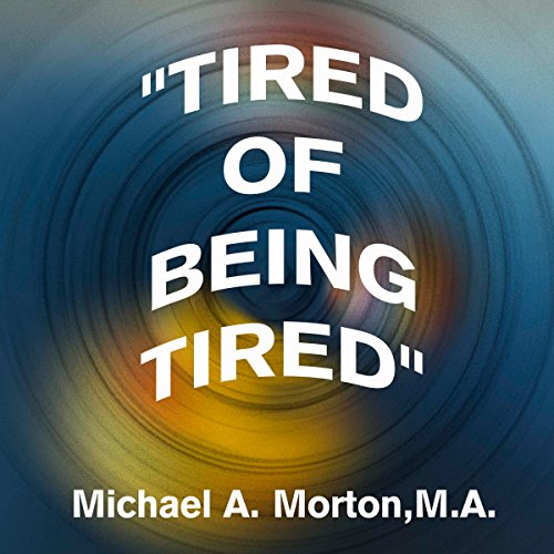 Tired of Being Tired audiobook cover art