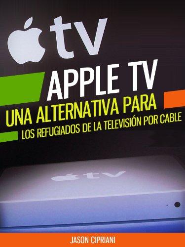 Apple TV: Una Alternativa Para Refugiados de la Televisión por Cable: Con...