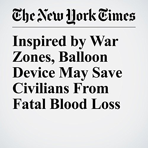 Inspired by War Zones, Balloon Device May Save Civilians From Fatal Blood Loss copertina