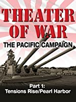 Theater of War The Pacific Campaign Part 1: Tensions Rise/Pearl Harbor