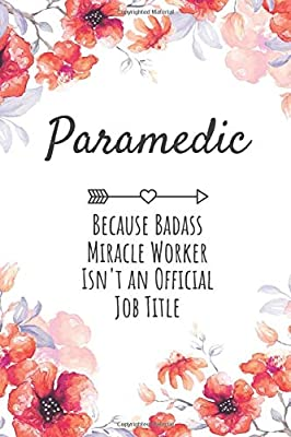 Paramedic Because Badass Miracle Worker isn't an Official Job Title: Paramedic Gifts, Lined Journal Notebook, Humor Appreciation Gifts, Gifts for Paramedics from Independently published