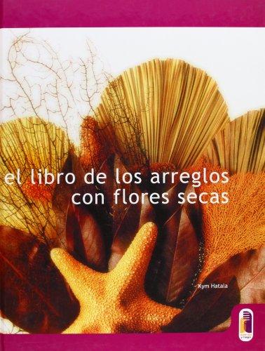 LIBRO DE LOS ARREGLOS CON FLORES SECAS, EL (Color) (Libro Pr