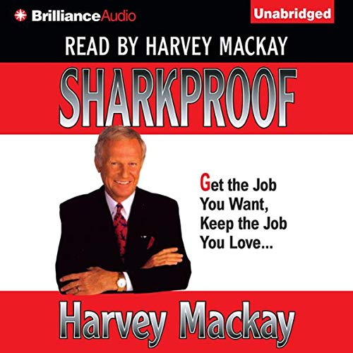 Sharkproof                   By:                                                                                                                                 Harvey Mackay                               Narrated by:                                                                                                                                 Harvey Mackay                      Length: 8 hrs and 15 mins     8 ratings     Overall 4.6