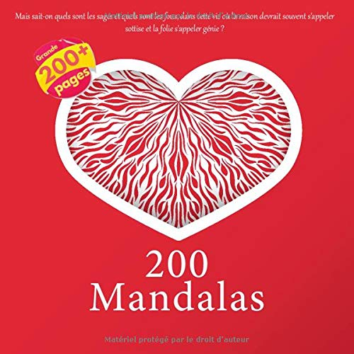 200 Mandalas - Mais sait-on quels sont les sages et quels sont les fous, dans cette vie où la raison devrait souvent s'appeler sottise et la folie s'appeler génie ?