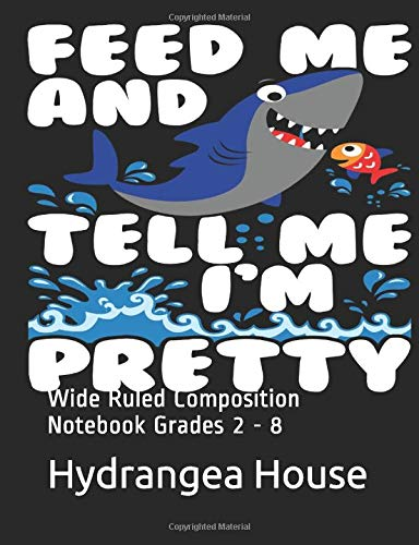 Feed Me and Tell Me I'm Pretty: Wide Ruled Composition Notebook Grades 2 - 8