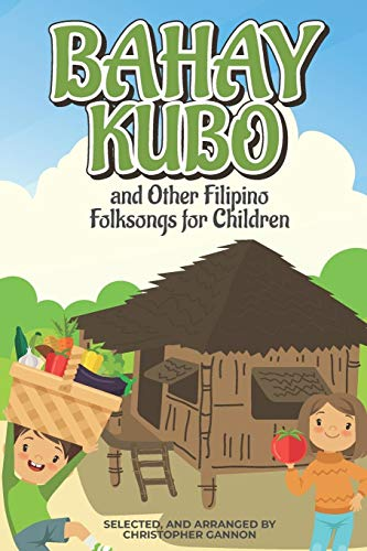Bahay Kubo and Other Filipino Folksongs for Children: Bilingual Tagalog and English Edition (Anthology)