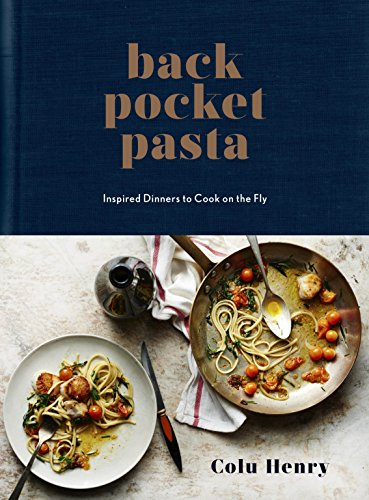 Back Pocket Pasta: Inspired Dinners to Cook on the Fly: A Cookbook (English Edition)
