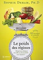 Le poids des régimes - Maigrissez de façon durable en disant NON aux régimes ! Contient 50 recettes & conseils pour tous les jours de Sophie Deram