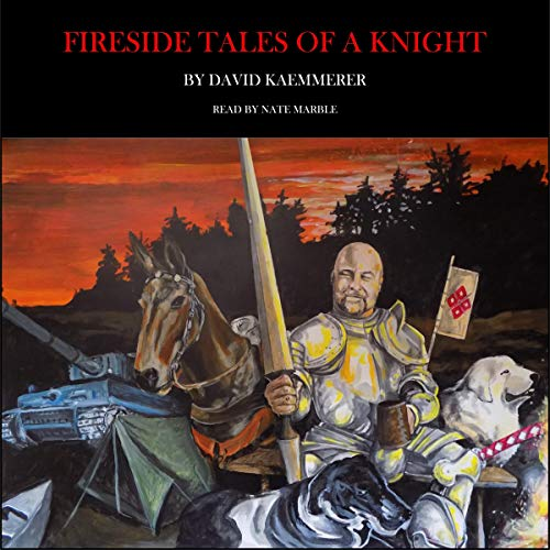 Fireside Tales of a Knight Audiobook By David Kaemmerer cover art