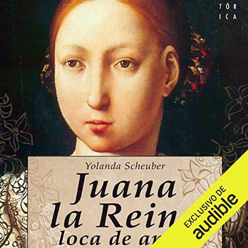 Juana la Reina, loca de amor [Juana the Queen, Crazy in Love] audiobook cover art