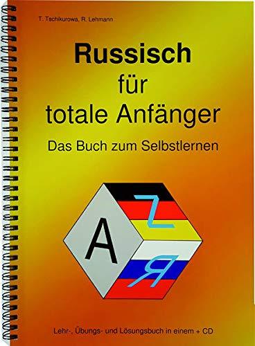Russisch für totale Anfänger Das Buch zum Selbstlernen: Lehr-, Übungs- und Arbeitsbuch in einem + MP3-CD / A4-Format