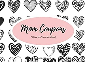 """Mom Coupons (""""I Owe You"""" Love Vouchers): Funny Valentines, Mother's Day, Happy Birthday Present 