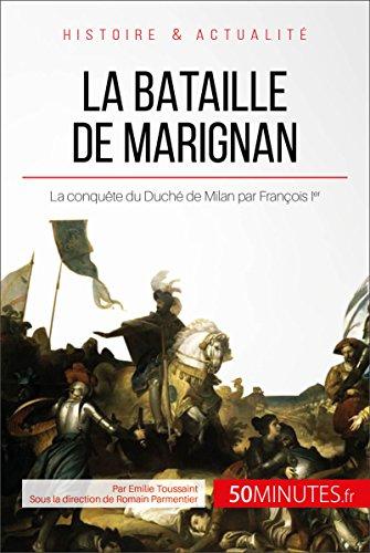 La bataille de Marignan: La conquête du Duché de Milan par François Ier (Grandes Batailles t. 23)