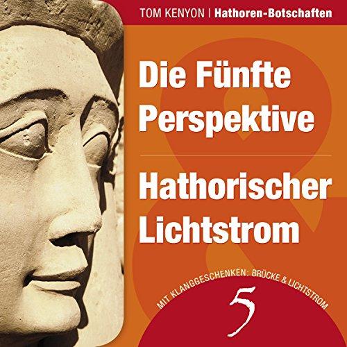 Die Fünfte Perspektive & Hathorischer Lichtstrom (Hathoren-Botschaften 5) Titelbild