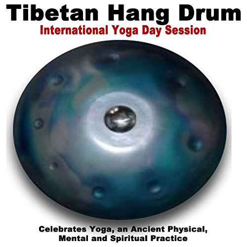 Tibetan Hang Drum - International Yoga Day 2018 Session (Celebrates Yoga, an Ancient Physical, Mental and Spiritual Practice) Wipe out All Negativity Inside You
