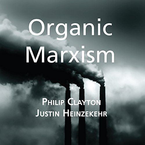 Organic Marxism: An Alternative to Capitalism and Ecological Catastrophe audiobook cover art