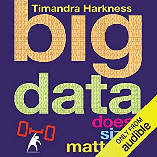 Big Data     Does Size Matter?              By:                                                                                                                                 Timandra Harkness                               Narrated by:                                                                                                                                 Timandra Harkness                      Length: 9 hrs and 46 mins     65 ratings     Overall 4.2