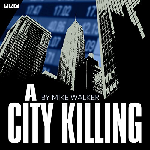 A City Killing     A BBC Radio 4 dramatisation              By:                                                                                                                                 Mike Walker                               Narrated by:                                                                                                                                 Nicholas Boulton,                                                                                        David Tse,                                                                                        Full Cast                      Length: 43 mins     3 ratings     Overall 4.7