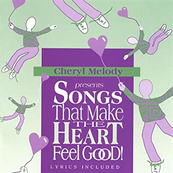 Songs That Make the Heart Feel Good! Pre-School Through Age 8, and Adults Love It for Their Inner Child Too!