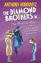 The Diamond Brothers in The Blurred Man & I Know What You Did Last Wednesday (Diamond Brothers Bind Up) by Anthony Horowit...