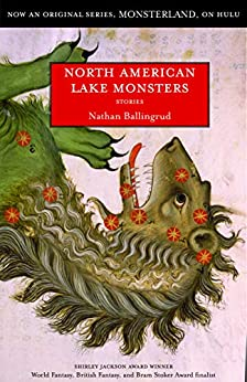 North American Lake Monsters: Stories by [Nathan Ballingrud]