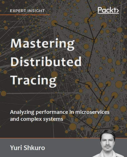 Mastering Distributed Tracing: Analyzing performance in microservices and complex systems (English Edition)