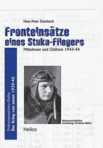 Fronteinsätze eines Stuka-Fliegers: Mittelmeer und Ostfront 1943-44 (Der Krieg von unten / Dokumentations-Reihe)