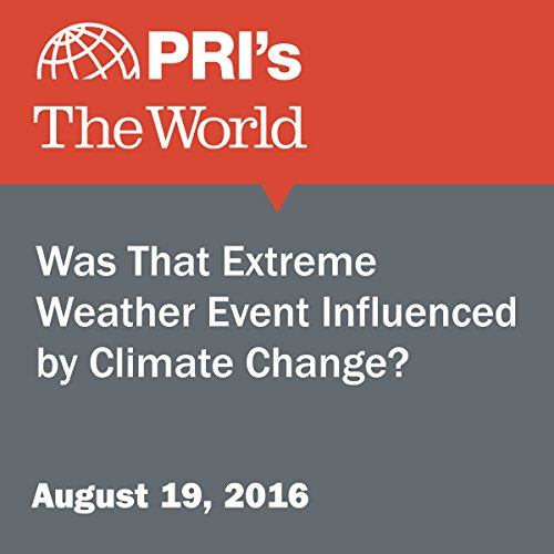 Was That Extreme Weather Event Influenced by Climate Change? cover art