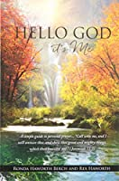 """Hello God it's Me: A simple guide to personal prayer...""""Call unto me, and I will answer thee, and shew thee great and mighty things, which thou knowest not."""" (Jeremiah 33:3)"""