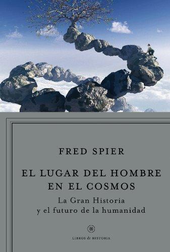 El lugar del hombre en el cosmos: La «Gran Historia» y el futuro de la humanidad (Libros De Historia)