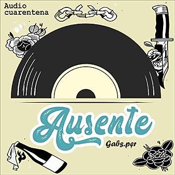 Pt1 Ausente (Gabs Pers) [Audio Cuarentena]