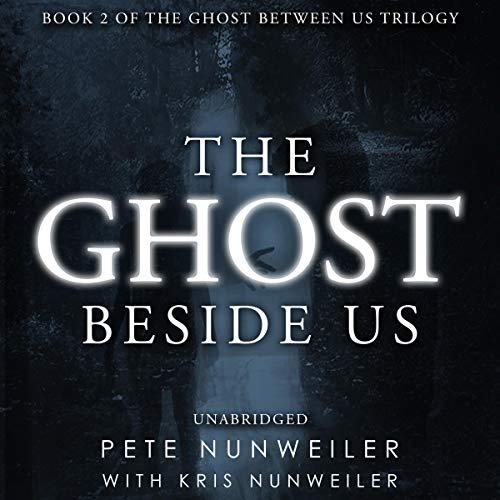 The Ghost Beside Us: Unabridged Audiobook By Pete Nunweiler, Kris Nunweiler cover art