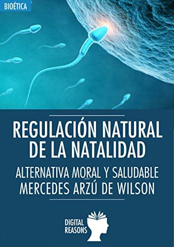 Regulación Natural de la Natalidad: Alternativa moral y saludable (Argumentos para el s. XXI nº 5)