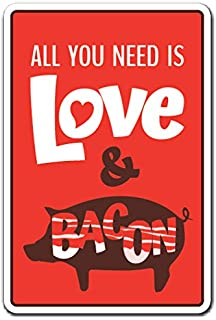 ALL YOU NEED IS LOVE & BACON Sign food love | Indoor/Outdoor | 12