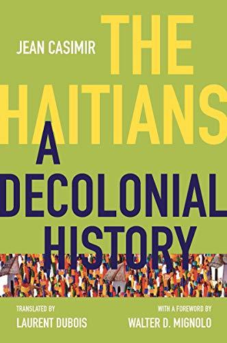 The Haitians: A Decolonial History (Latin America in Translation/en Traducción/em Tradução) (English Edition)