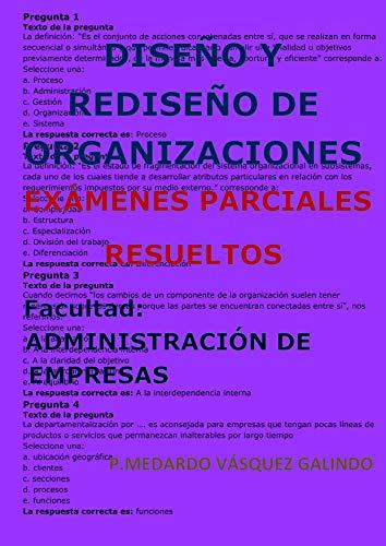 DISEÑO Y REDISEÑO DE ORGANIZACIONES-EXÁMENES PARCIALES RESUELTOS: Facultad: ADMINISTRACIÓN DE EMPRESAS