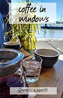 Coffee in Windows by [James Calbraith]