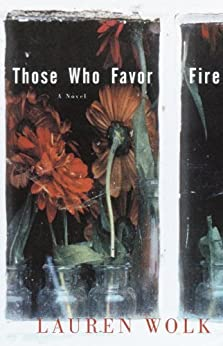 Those Who Favor Fire: A Novel by [Lauren Wolk]