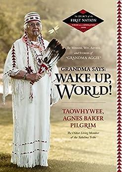 "Grandma Says: Wake Up World!: The Wisdom, Wit, Advice, and Stories of ""Grandma Aggie"" (English Edition) di [Agnes Baker Pilgrim]"