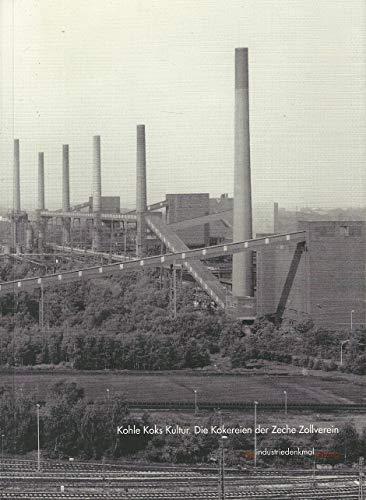 Kohle Koks Kultur. Die Kokereien der Zeche Zollverein
