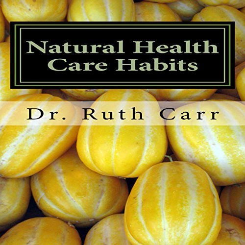 Natural Health Care Habits: Life Enhancing Ideas for Your Health cover art