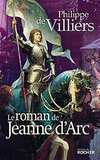 Le roman de Jeanne d'Arc par Philippe de Villiers