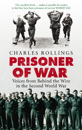 Prisoner Of War: Voices from Behind the Wire in the Second World War (English Edition)
