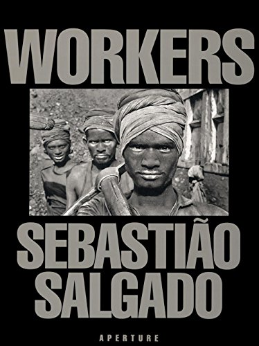 Sebastiao Salgado: Workers: An Archaeology of the Industrial Age