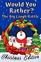 Would You Rather? The Big Laugh Battle Christmas Edition: Fun Christmas Jokes and Riddles for Kids | Silly & Hilarious Questions | Perfect Family Game for Evenings | Stocking Stuffers Ideas