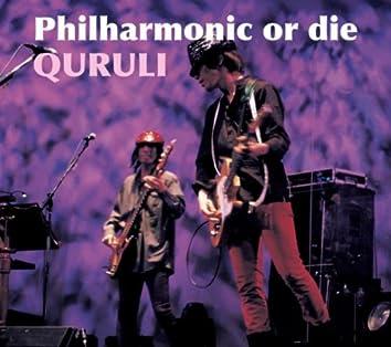 Philharmonic or die