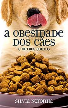 A obesidade dos cães e outros contos por [Silvia Noronha]