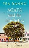 Agata und ihr fabelhaftes Dorf: Roman von Tea Ranno