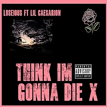 Think I'm Gonna Die X (feat. Lil Caesarion)