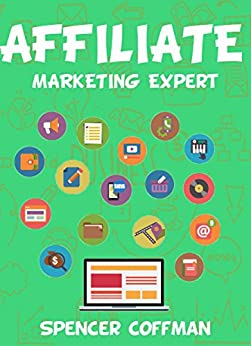 Affiliate Marketing Expert by [Spencer Coffman]
